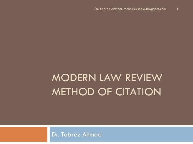 Dr. Tabrez Ahmad, technolexindia.blogspot.com   1MODERN LAW REVIEWMETHOD OF CITATIONDr. Tabrez Ahmad