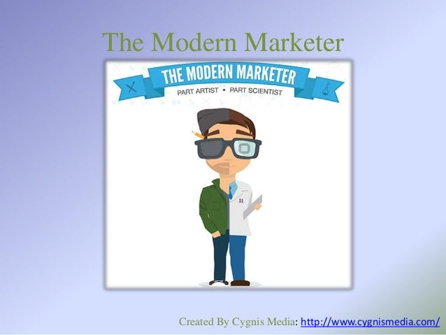 The Modern Marketer  Created By Cygnis Media: http://www.cygnismedia.com/