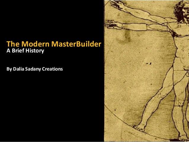 The Modern MasterBuilderA Brief HistoryBy Dalia Sadany Creations
