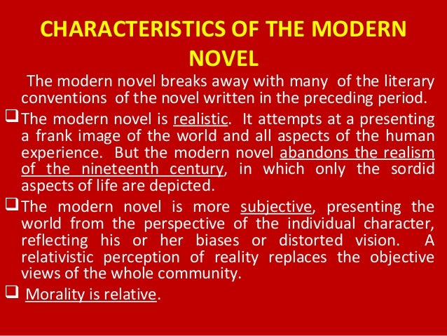 modern novel The main reason for this change is that the novel is the only literary form which meets the needs of the modern world the great merit of poetry is that it.