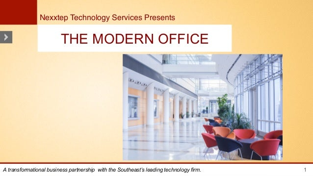 Nexxtep Technology Services Presents!                        THE MODERN OFFICEA transformational business partnership with...