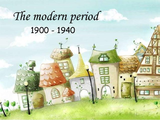 The modern period 1900 - 1940