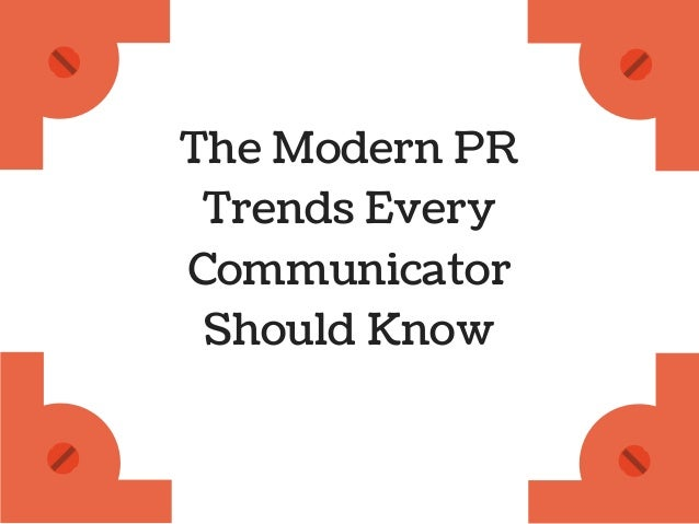 The Modern PR  Trends Every  Communicator  Should Know