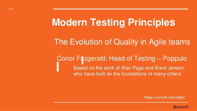 @conorfi Modern Testing Principles The Evolution of Quality in Agile teams Based on the work of Alan Page and Brent Jensen...