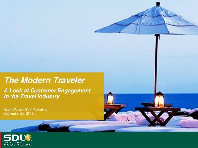 The Modern Traveler A Look at Customer Engagement in the Travel Industry Rusty Warner, SVP Marketing September 25, 2013