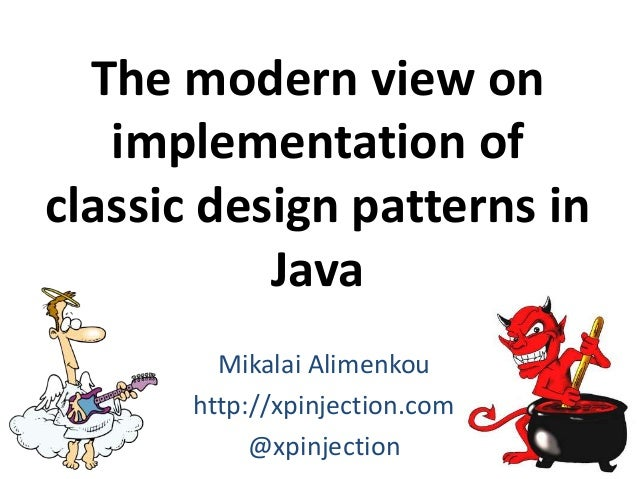 The modern view on implementation of classic design patterns in Java Mikalai Alimenkou http://xpinjection.com @xpinjection