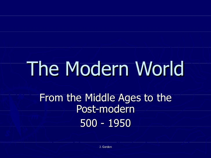 The Modern World From the Middle Ages to the Post-modern 500 - 1950