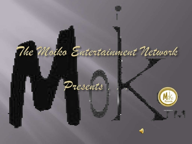 The Moiko Entertainment Network Presents . . .<br />