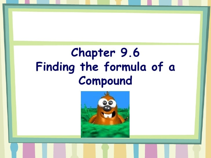 Chapter 9.6 Finding the formula of a Compound
