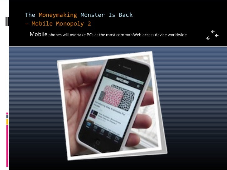 The Moneymaking Monster Is Back– Mobile Monopoly 2 Mobile phones will overtake PCs as the most common Web access device wo...