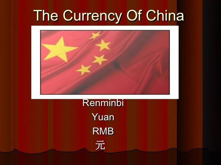 The Currency Of China      Renminbi       Yuan        RMB        元