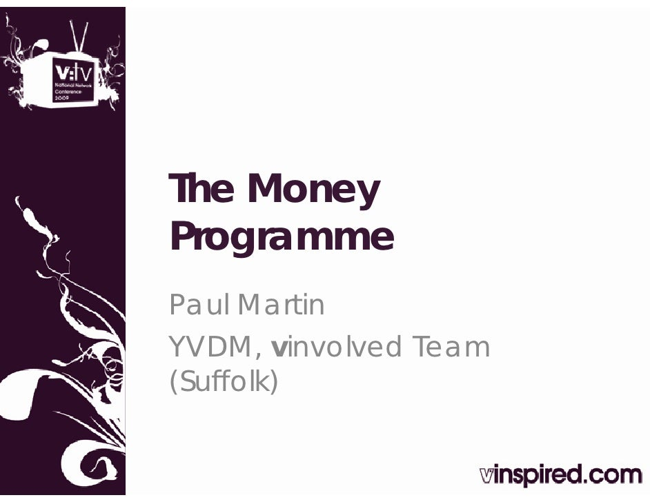 The Money Programme    g Paul Martin YVDM, vinvolved Team (Suffolk) (S ff lk)
