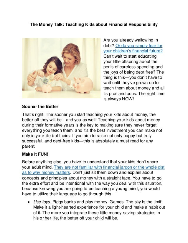 The Money Talk: Teaching Kids about Financial Responsibility Are you already wallowing in debt? Or do you simply fear for ...