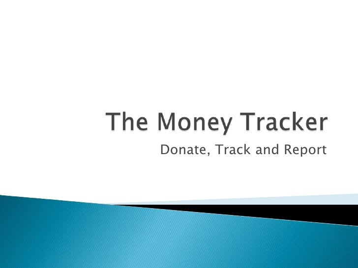 The Money Tracker<br />Donate, Track and Report<br />