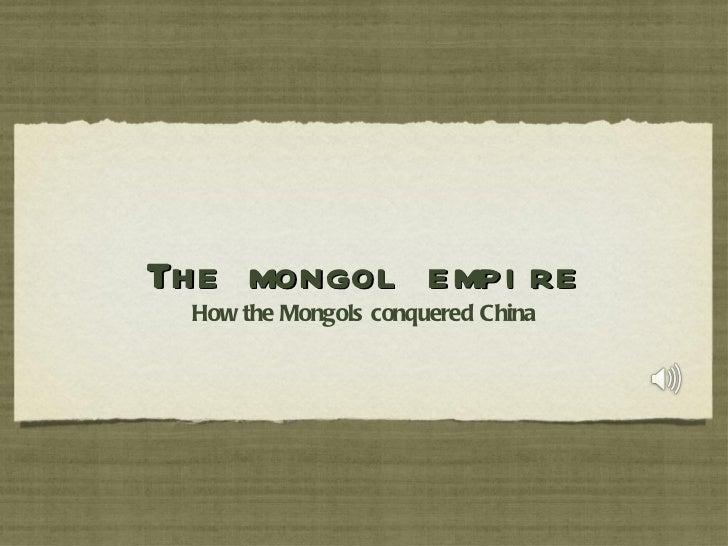 The mongol empire <ul><li>How the Mongols conquered China </li></ul>