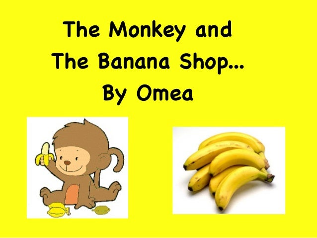 The Monkey and The Banana Shop... By Omea
