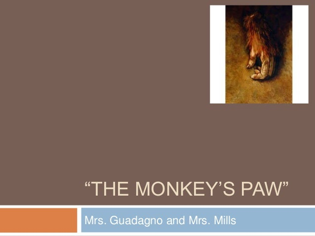 monkeys paw summary essay The monkey's paw by w w jacobs the monkey's paw is a classic three wishes story that doubles as a horror story and a cautionary tale reminding us that unintended consequences often accompany the best intentions this widely read story is a favorite in classrooms around the world the story was first published in 1902 and then featured in the lady of the barge, published in 1911.