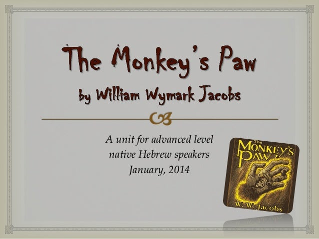 symbolism in the monkeys paw Symbolism the monkeys paw - free download as pdf file (pdf), text file (txt) or read online for free scribd is the world's largest social reading and publishing site search search.