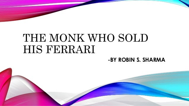 THE MONK WHO SOLD  HIS FERRARI  -BY ROBIN S. SHARMA