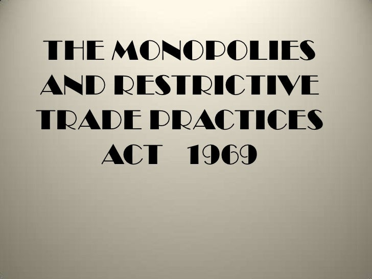 THE MONOPOLIESAND RESTRICTIVETRADE PRACTICES   ACT 1969