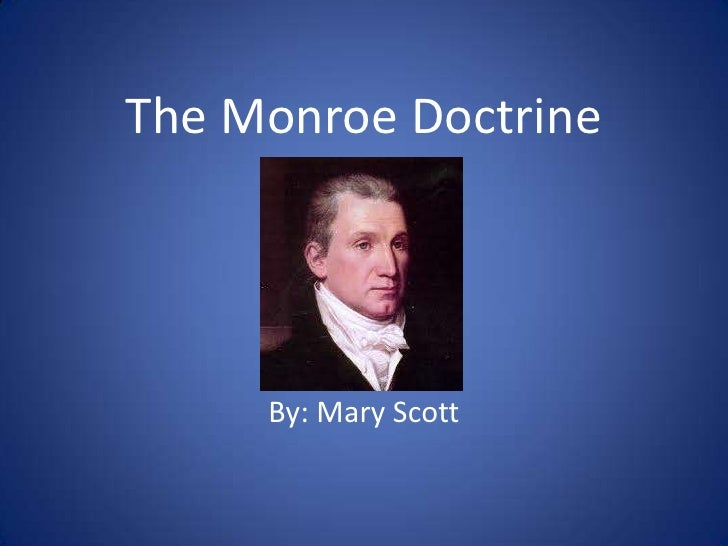 The Monroe Doctrine<br />By: Mary Scott<br />