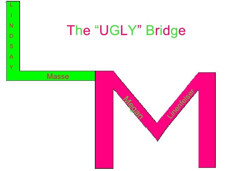 "T h e  "" U G L Y ""  B r i d g e Megan Linenfelser L I N D S A Y Masse"