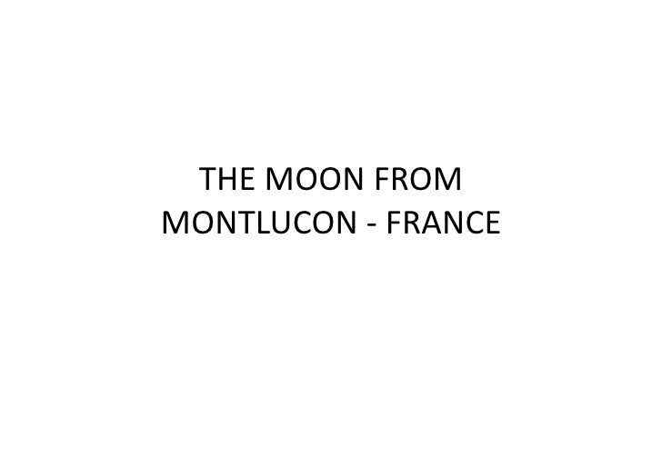 THE	  MOON	  FROM	  MONTLUCON	  -­‐	  FRANCE