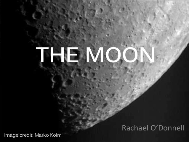 THE MOON Rachael O'Donnell Image credit: Marko Kolm