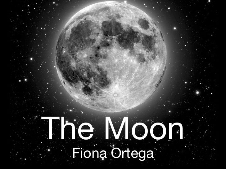 The Moon <ul><li>Fiona Ortega </li></ul>
