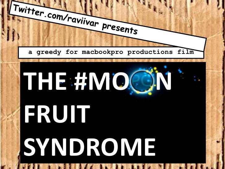 Twitter.com/raviivar presents<br />a greedy for macbookpro productions film<br />THE #MO    N FRUIT SYNDROME<br />