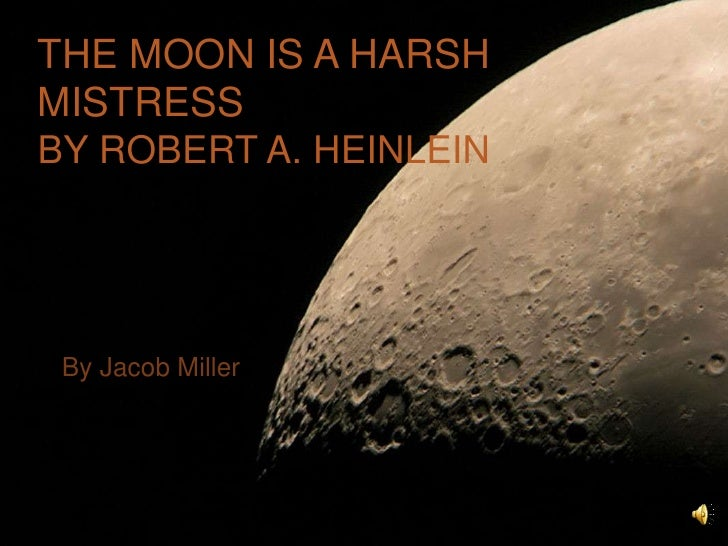 The Moon is a Harsh Mistressby Robert A. Heinlein<br />By Jacob Miller<br />