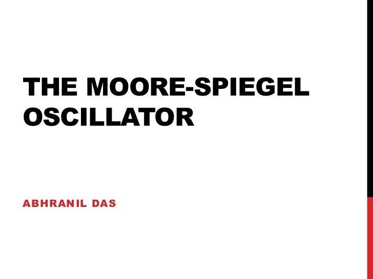 THE MOORE-SPIEGELOSCILLATORABHRANIL DAS