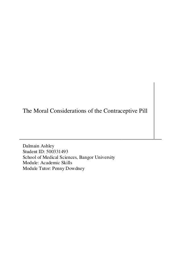 The Moral Considerations of the Contraceptive PillDalmain AshleyStudent ID: 500331493School of Medical Sciences, Bangor Un...
