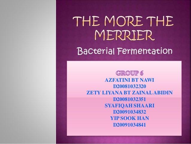 Bacterial Fermentation AZFATINI BT NAWI D20081032320 ZETY LIYANA BT ZAINALABIDIN D20081032351 SYAFIQAH SHAARI D20091034832...