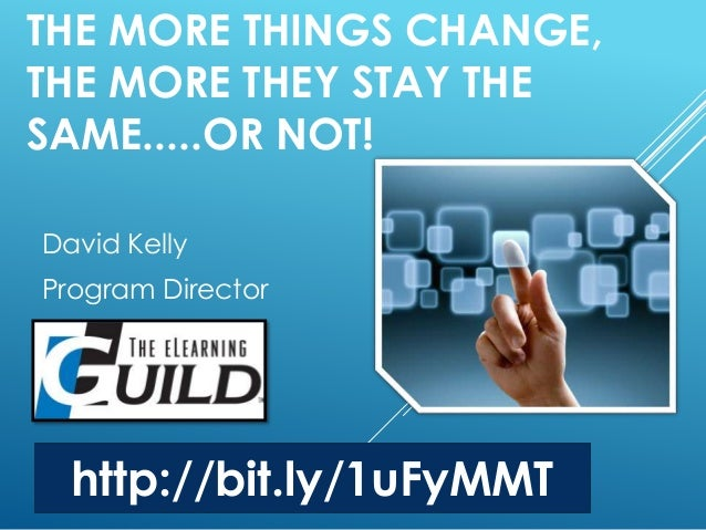 THE MORE THINGS CHANGE,  THE MORE THEY STAY THE  SAME.....OR NOT!  David Kelly  Program Director  http://bit.ly/1uFyMMT