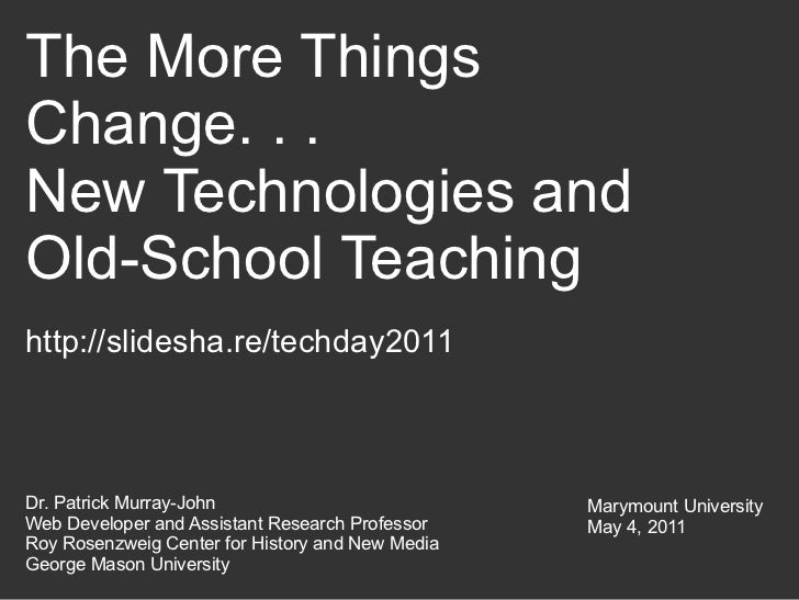 The More Things Change. . .  New Technologies and Old-School Teaching Dr. Patrick Murray-John Web Developer and Assistant ...