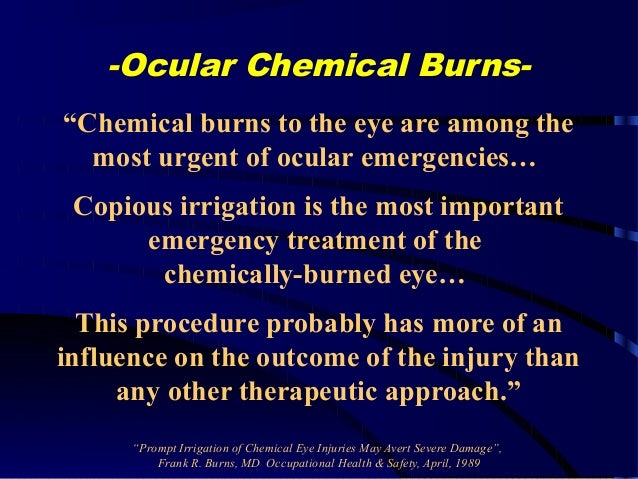"-Ocular Chemical Burns- ""Chemical burns to the eye are among the most urgent of ocular emergencies… Copious irrigation is ..."
