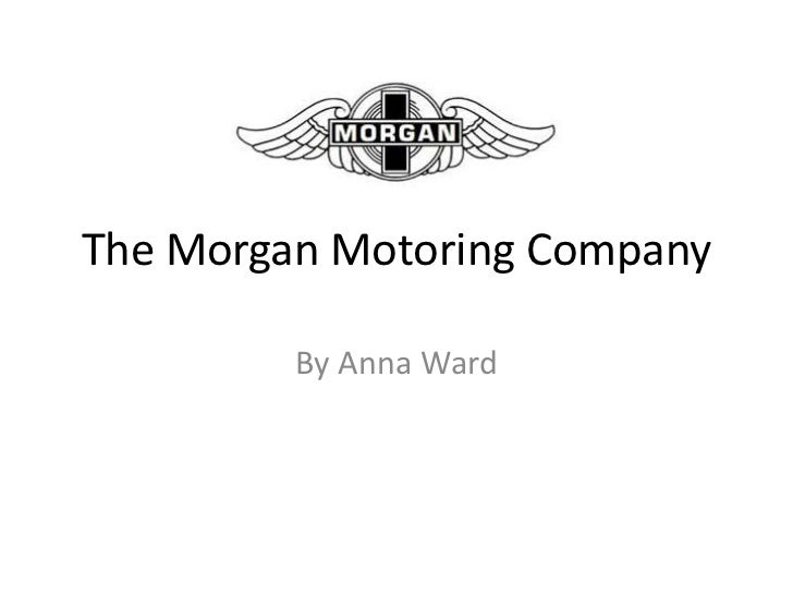 The Morgan Motoring Company<br />By Anna Ward<br />