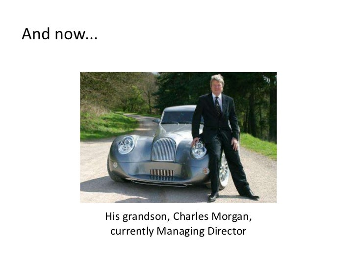 And now...<br />His grandson, Charles Morgan, currently Managing Director <br />