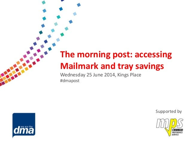 Data protection 2013 Friday 8 February #dmadata Supported by The morning post: accessing Mailmark and tray savings Wednesd...