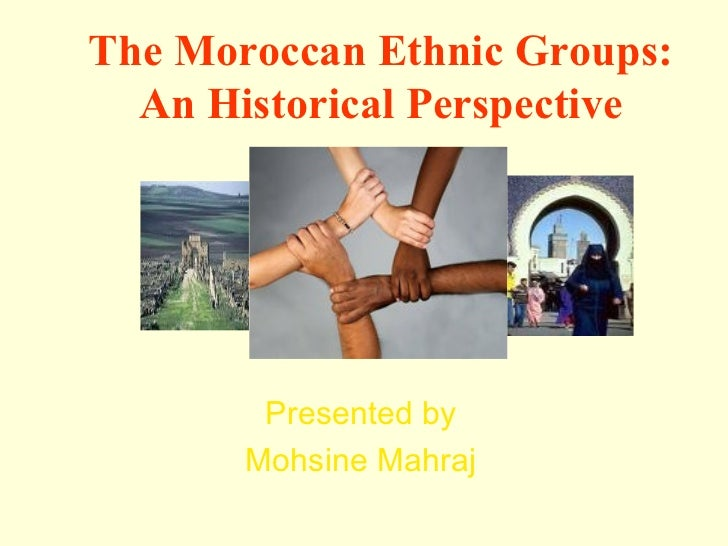 The Moroccan Ethnic Groups:  An Historical Perspective        Presented by       Mohsine Mahraj
