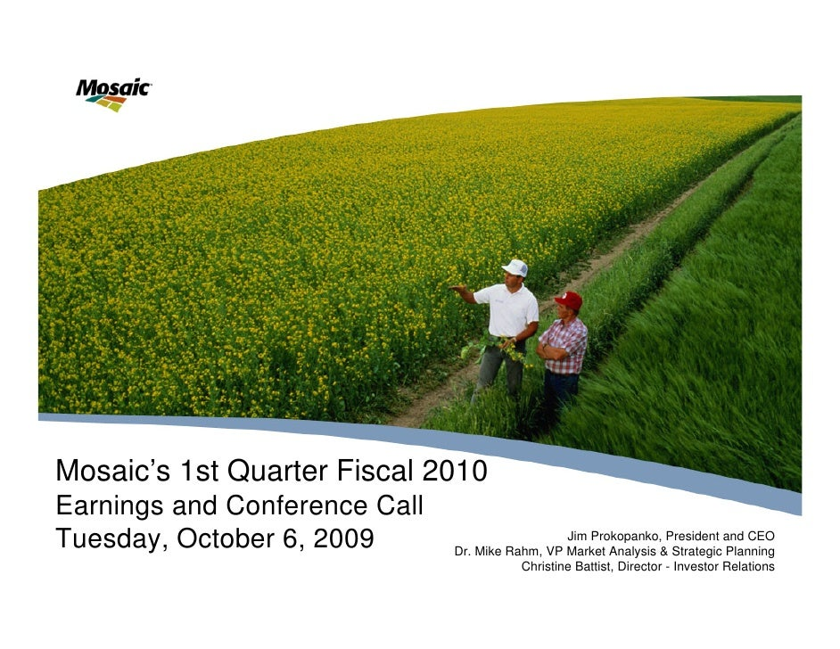 Mosaic's 1st Quarter Fiscal 2010 Earnings and Conference Call Tuesday, October 6, 2009                          Jim Prokop...