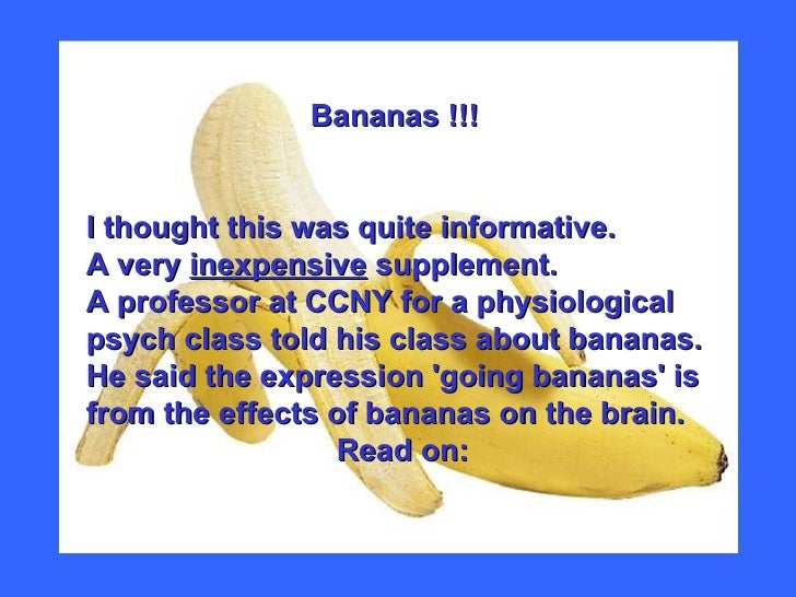 Bananas !!! I thought this was quite informative.  A very  inexpensive  supplement. A professor at CCNY for a physiologica...