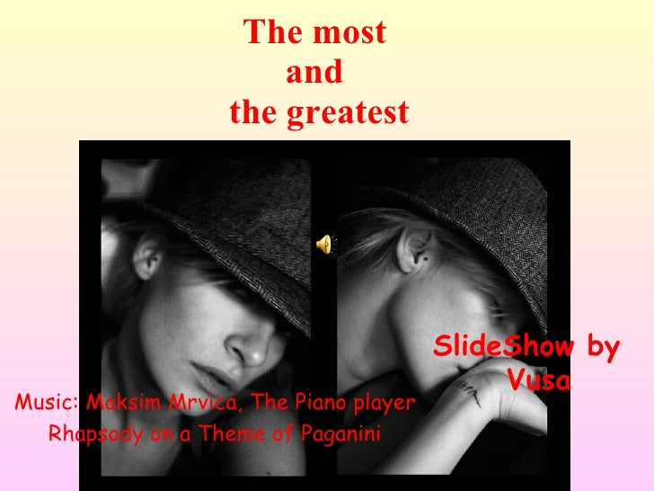 The most  and  the greatest SlideShow by Vusa Music: Maksim Mrvica, The Piano player Rhapsody on a Theme of Paganini