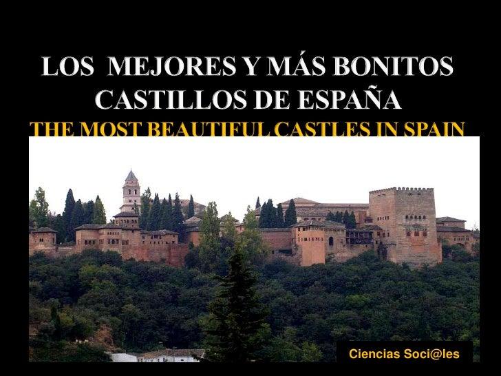 LOS  MEJORES Y MÁS BONITOS CASTILLOS DE ESPAÑA THE MOST BEAUTIFUL CASTLES IN SPAIN<br />Ciencias Soci@les<br />