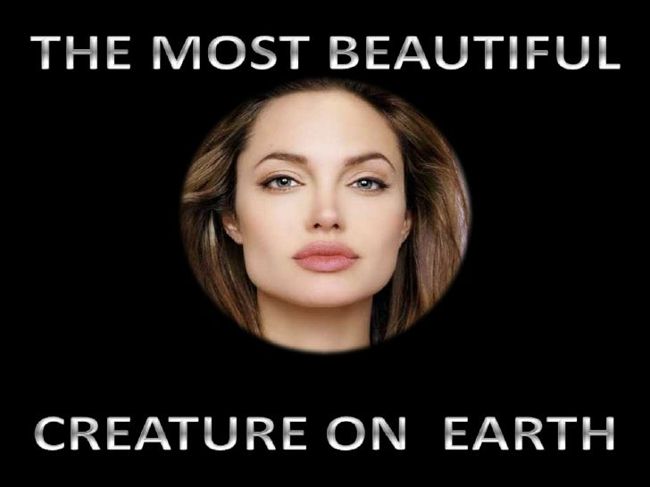THE MOST BEAUTIFUL<br />CREATURE ON  EARTH<br />