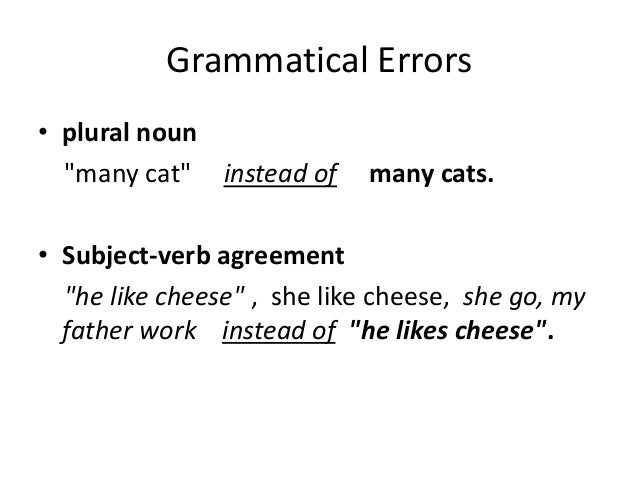 """Grammatical Errors • plural noun """"many cat"""" instead of many cats. • Subject-verb agreement """"he like cheese"""" , she like che..."""
