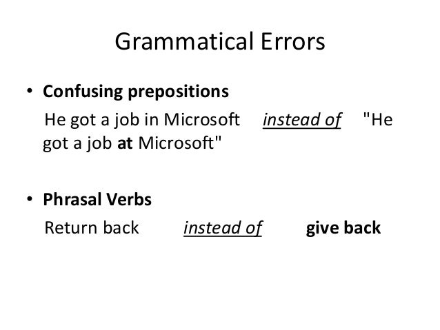 "Grammatical Errors • Confusing prepositions He got a job in Microsoft instead of ""He got a job at Microsoft"" • Phrasal Ver..."