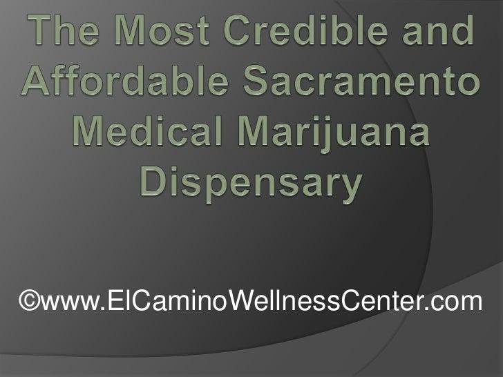 The Most Credible and Affordable Sacramento Medical Marijuana Dispensary<br />©www.ElCaminoWellnessCenter.com<br />