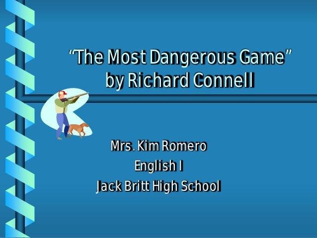 """The Most Dangerous Game"" by Richard Connell Mrs. Kim Romero English I Jack Britt High School"